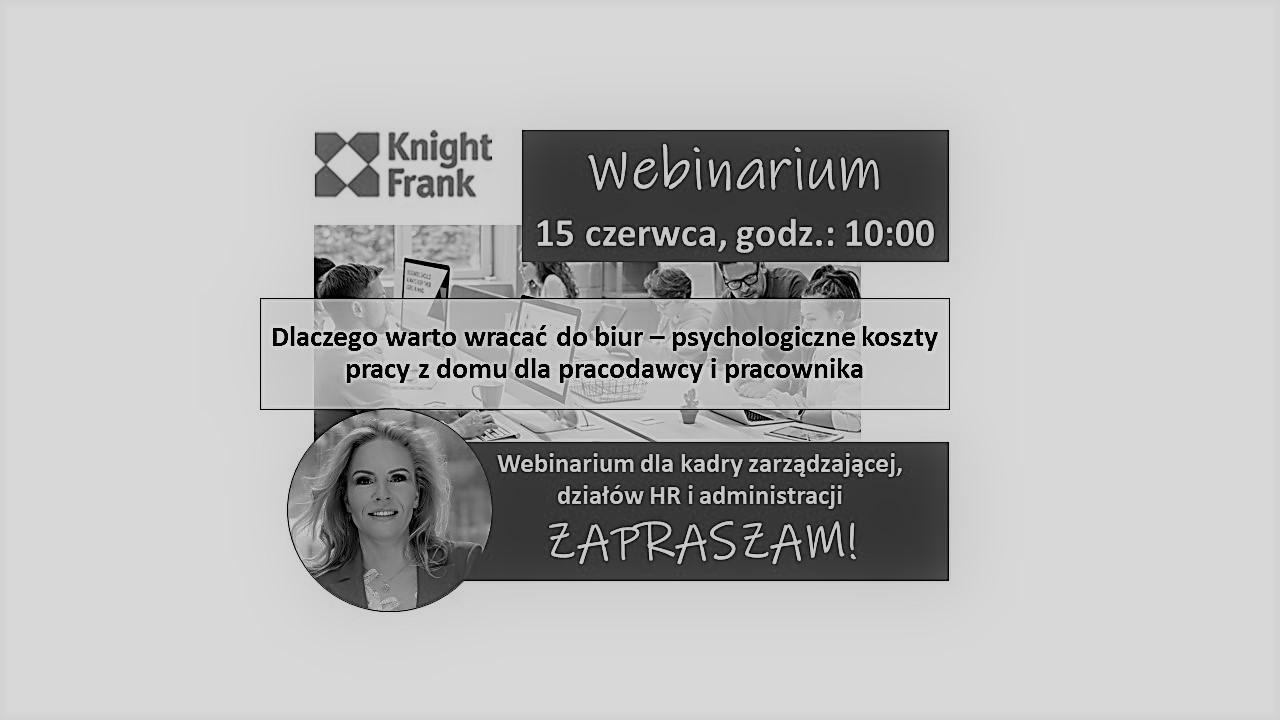 Dlaczego warto wracać do biur – psychologiczne koszty pracy z domu dla pracodawcy i pracownika / Webinarium Knight Frank